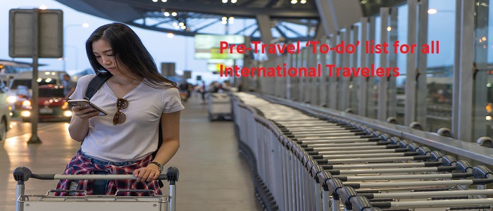 Pre-Travel 'To-do' list for all International Travelers